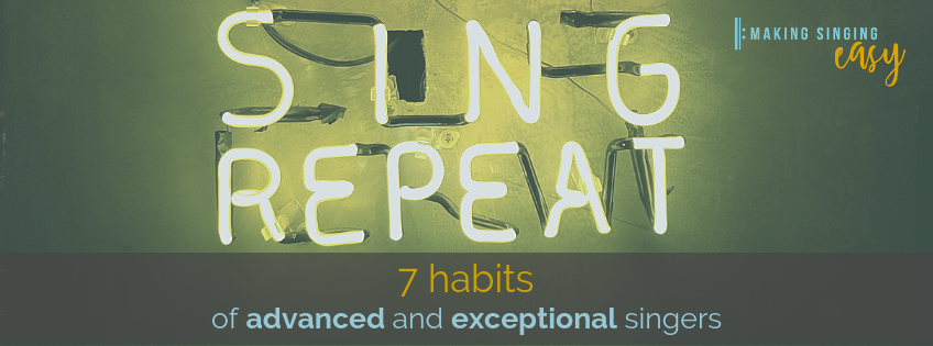The seven habits of advanced and exceptional singers