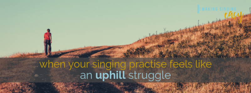 When your singing practise feels like an uphill stuggle
