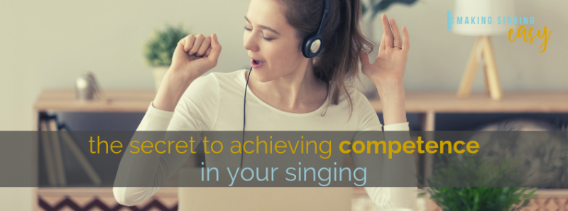 The secret to achieving Competence in your singing